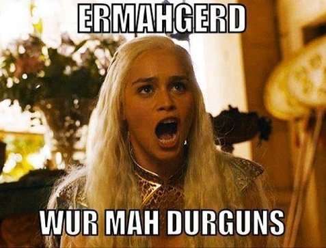 ermahgerd dragons Khaleesi game of thrones This Week on Stimulated Boredom